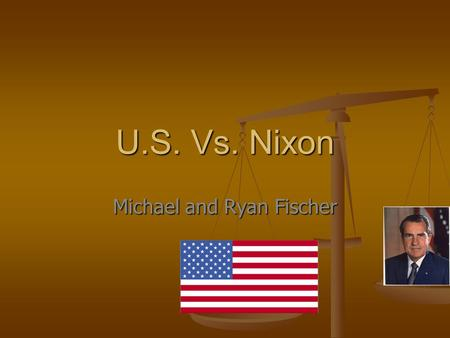 U.S. Vs. Nixon Michael and Ryan Fischer. Watergate Scandal Major political scandal that occurred in the United States in the 1970s as a result of the.