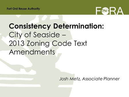Josh Metz, Associate Planner Consistency Determination: City of Seaside – 2013 Zoning Code Text Amendments.