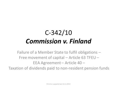 C-342/10 Commission v. Finland Failure of a Member State to fulfil obligations – Free movement of capital – Article 63 TFEU – EEA Agreement – Article 40.