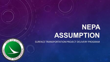NEPA ASSUMPTION SURFACE TRANSPORTATION PROJECT DELIVERY PROGRAM.