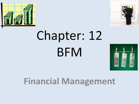 Chapter: 12 BFM Financial Management.