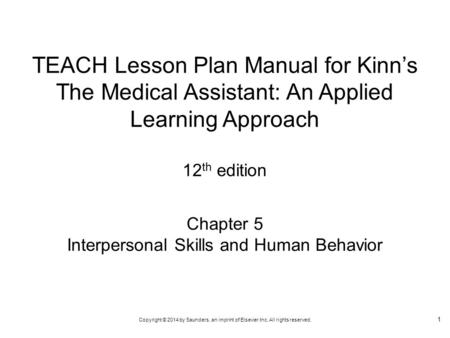 Copyright © 2014 by Saunders, an imprint of Elsevier Inc. All rights reserved. Chapter 5 Interpersonal Skills and Human Behavior TEACH Lesson Plan Manual.