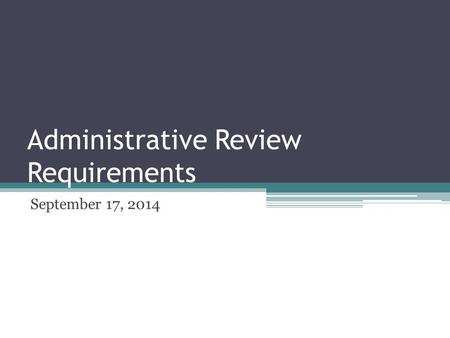 Administrative Review Requirements September 17, 2014.