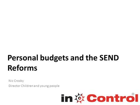 Personal budgets and the SEND Reforms Nic Crosby Director Children and young people.