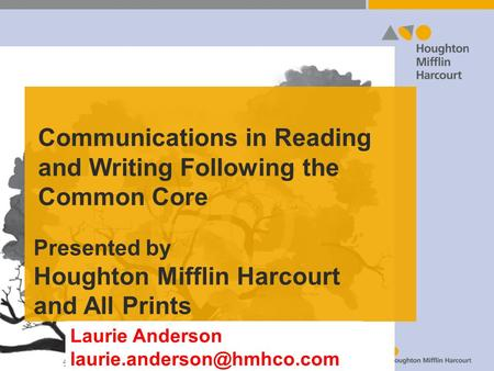 Communications in Reading and Writing Following the Common Core Presented by Houghton Mifflin Harcourt and All Prints Laurie Anderson