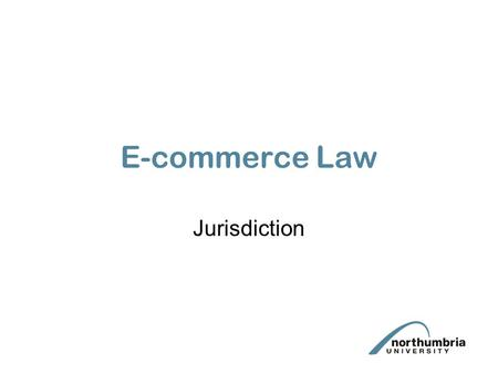 E-commerce Law Jurisdiction. Jurisdiction is relevant to e-commerce law in 2 ways: 1.Private International Law 2.Taxation implications.