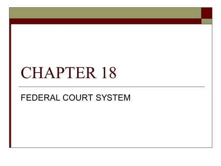 CHAPTER 18 FEDERAL COURT SYSTEM.