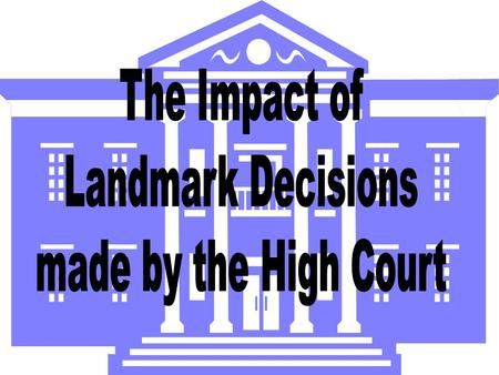 The Impact of Landmark Decisions made by the High Court.