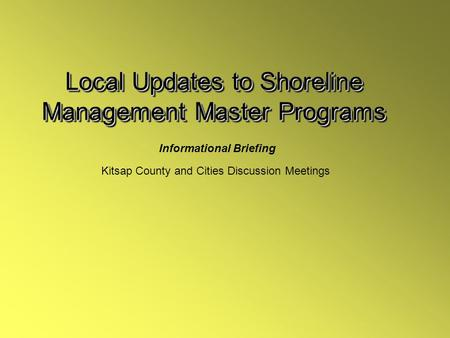 Local Updates to Shoreline Management Master Programs Kitsap County and Cities Discussion Meetings Informational Briefing.
