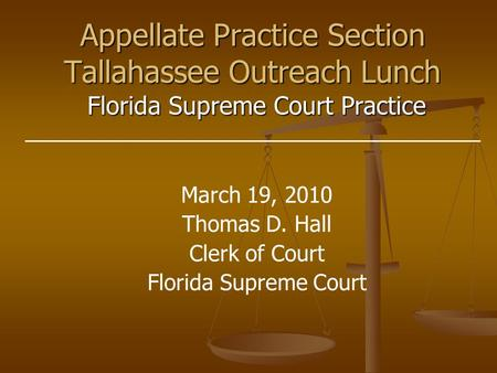 Florida Supreme Court Practice Appellate Practice Section Tallahassee Outreach Lunch March 19, 2010 Thomas D. Hall Clerk of Court Florida Supreme Court.