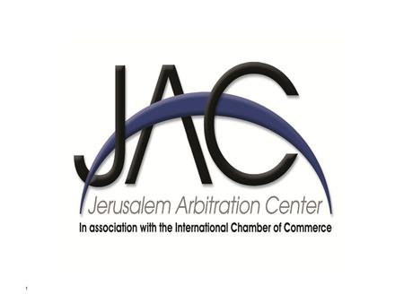 1. Why JAC Arbitration? Advantages for Palestinians 2 Israeli companies are the strong party, they impose court system and Israeli Law New choice JAC.