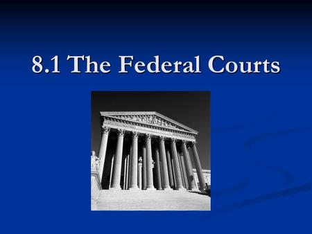 8.1 The Federal Courts.