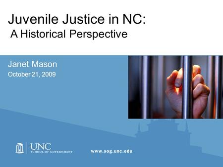 Juvenile Justice in NC: A Historical Perspective Janet Mason October 21, 2009.