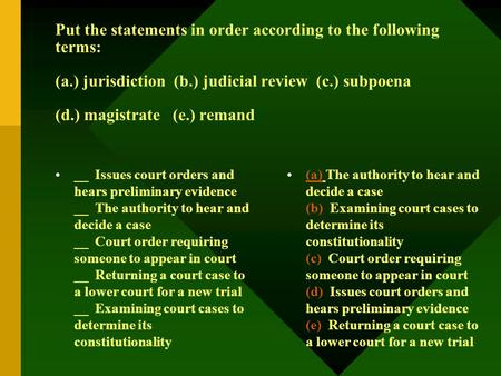 Put the statements in order according to the following terms: (a.) jurisdiction (b.) judicial review (c.) subpoena (d.) magistrate (e.) remand __ Issues.