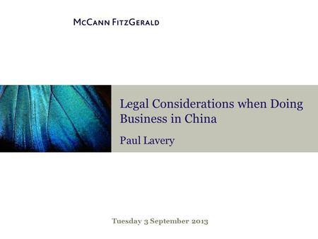 Legal Considerations when Doing Business in China Paul Lavery Tuesday 3 September 2013.