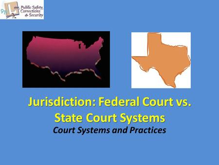 Jurisdiction: Federal Court vs. State Court Systems