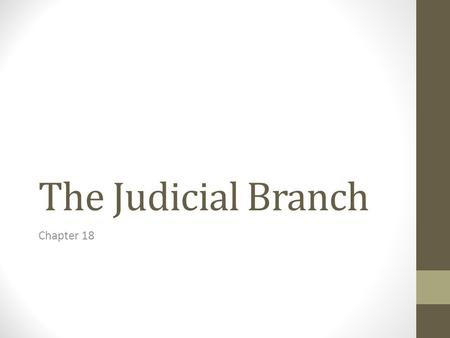 The Judicial Branch Chapter 18.
