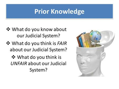 Prior Knowledge What do you know about our Judicial System?