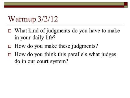 Warmup 3/2/12  What kind of judgments do you have to make in your daily life?  How do you make these judgments?  How do you think this parallels what.