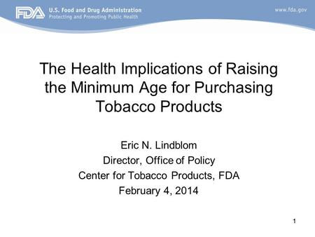 The Health Implications of Raising the Minimum Age for Purchasing Tobacco Products Eric N. Lindblom Director, Office of Policy Center for Tobacco Products,
