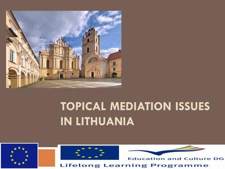 TOPICAL MEDIATION ISSUES IN LITHUANIA. FIRST STEPS TOWARDS MEDIATION  First initiatives to promote mediation came from the growing non-governmental sector.