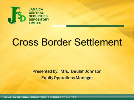 Cross Border Settlement Presented by: Mrs. Beulah Johnson Equity Operations Manager.