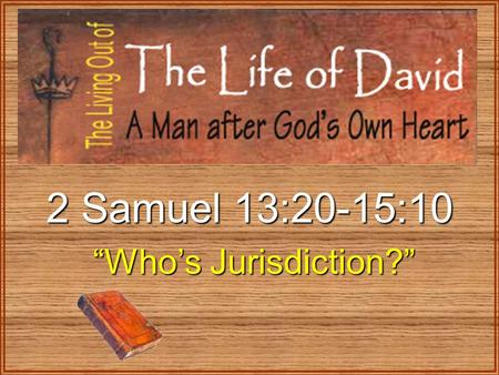 "2 Samuel 13:20-15:10 ""Who's Jurisdiction?"" ""Who's Jurisdiction?"""