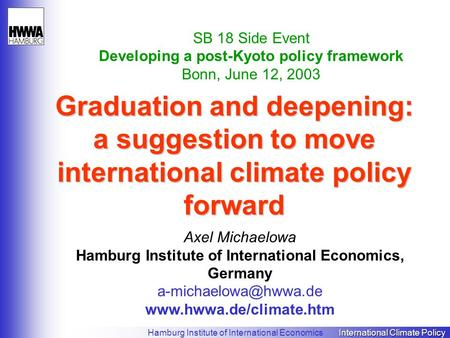 International Climate Policy Hamburg Institute of International Economics International Climate Policy Graduation and deepening: a suggestion to move international.