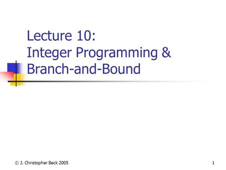 Lecture 10: Integer Programming & Branch-and-Bound