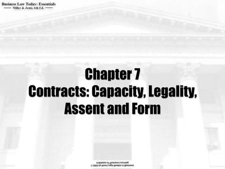 Chapter 7 Contracts: Capacity, Legality, Assent and Form.