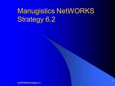 NetWORKS Strategy 6.2 1 Manugistics NetWORKS Strategy 6.2.