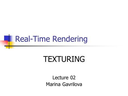 Real-Time Rendering TEXTURING Lecture 02 Marina Gavrilova.
