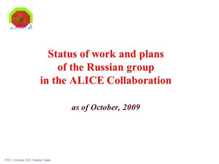 JWG, 14 October, 2009, Vladislav Manko Status of work and plans of the Russian group in the ALICE Collaboration as of October, 2009.