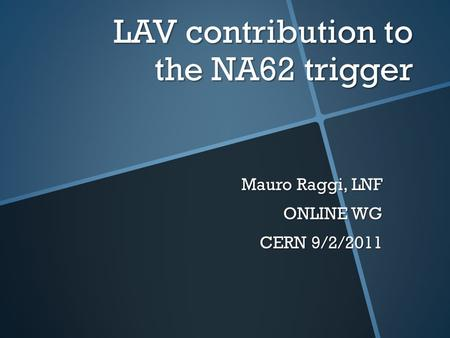 LAV contribution to the NA62 trigger Mauro Raggi, LNF ONLINE WG CERN 9/2/2011.