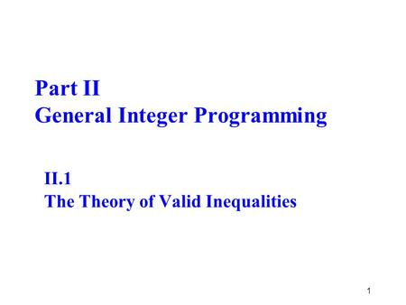 Part II General Integer Programming II.1 The Theory of Valid Inequalities 1.
