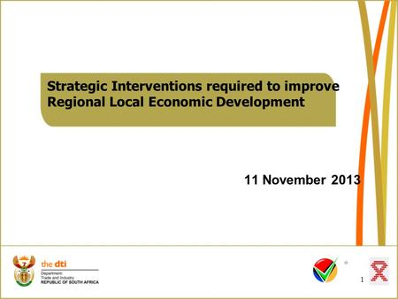 Strategic Interventions required to improve Regional Local Economic Development 11 November 2013 1.