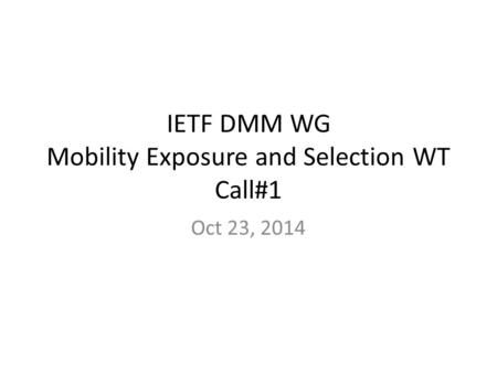 IETF DMM WG Mobility Exposure and Selection WT Call#1 Oct 23, 2014.