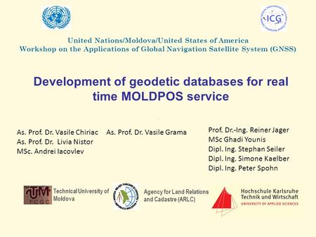 Development of geodetic databases for real time MOLDPOS service Technical University of Moldova Agency for Land Relations and Cadastre (ARLC) As. Prof.