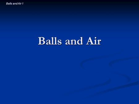 Balls and Air 1 Balls and Air. Balls and Air 2 Introductory Question You give a left (clockwise) spin to a football. Which way does it deflect? You give.