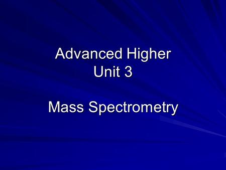 Advanced Higher Unit 3 Mass Spectrometry. Mass spectrometry can be used to determine the accurate molecular mass and structural features of an organic.
