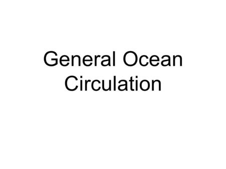 General <strong>Ocean</strong> Circulation. 75% of the Earth's surface Couples atmospheric processes with tectonic processes Important in regulating atmospheric CO 2 Important.
