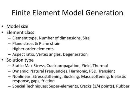Finite Element Model Generation Model size Element class – Element type, Number of dimensions, Size – Plane stress & Plane strain – Higher order elements.