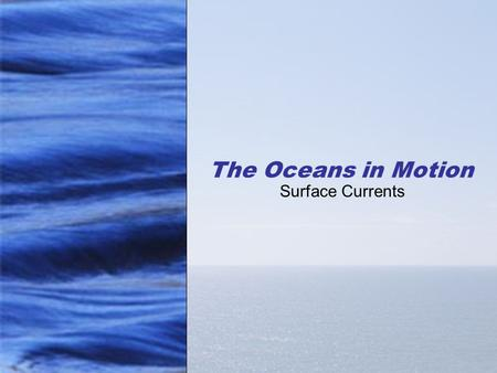 The Oceans in Motion Surface Currents.