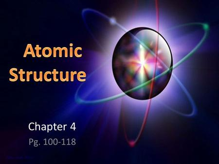Atomic Structure Chapter 4 Pg. 100-118.