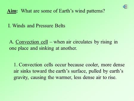 Aim: What are some of Earth's wind patterns? I. Winds and Pressure Belts A. Convection cell – when air circulates by rising in one place and sinking at.