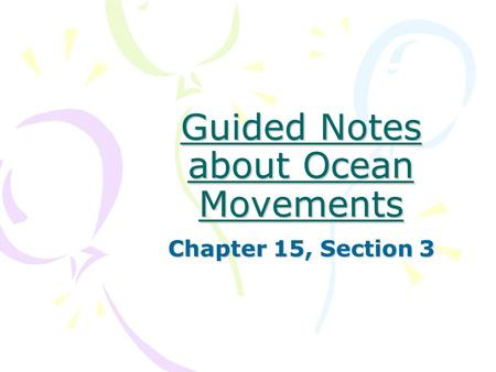 Guided Notes about Ocean Movements Chapter 15, Section 3.