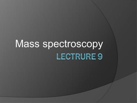 Mass spectroscopy. In a typical MS procedure:  1- a sample is loaded onto the MS instrument, and undergoes vaporization.  2- the components of the sample.