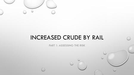 INCREASED CRUDE BY RAIL PART 1: ASSESSING THE RISK.