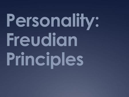 Personality: Freudian Principles. What do we know about Freud? HW: Read pages:575-580 by Wed  What exactly is our unconscious mind?  Psychoanalysis=