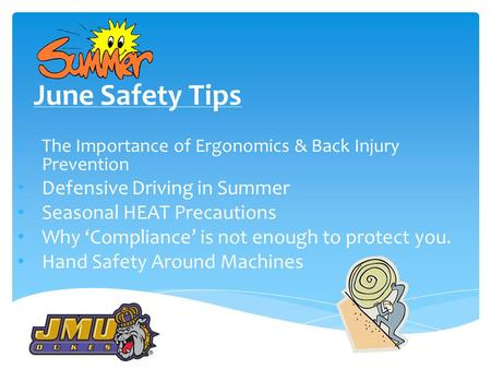 June Safety Tips The Importance of Ergonomics & Back Injury Prevention Defensive Driving in Summer Seasonal HEAT Precautions Why 'Compliance' is not enough.
